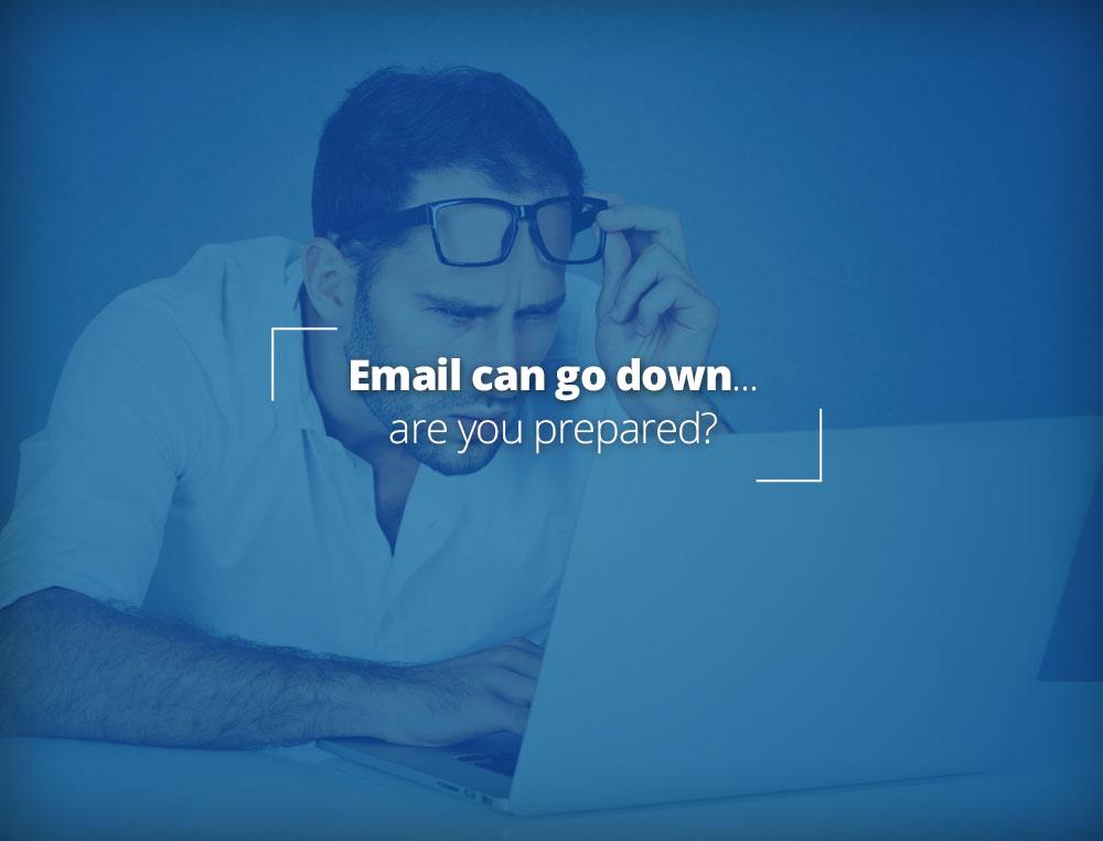Email can go down. Are you prepared?