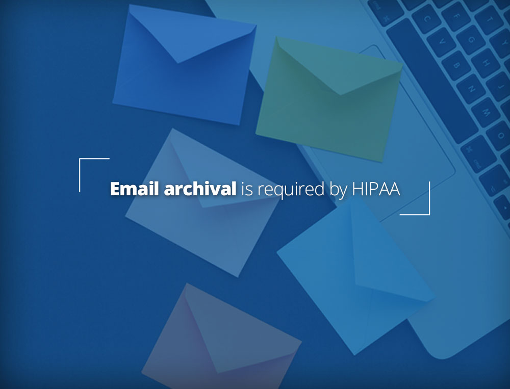 Email Archival is Required by HIPAA