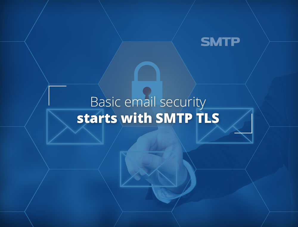 Basic email security starts with SMTP TLS