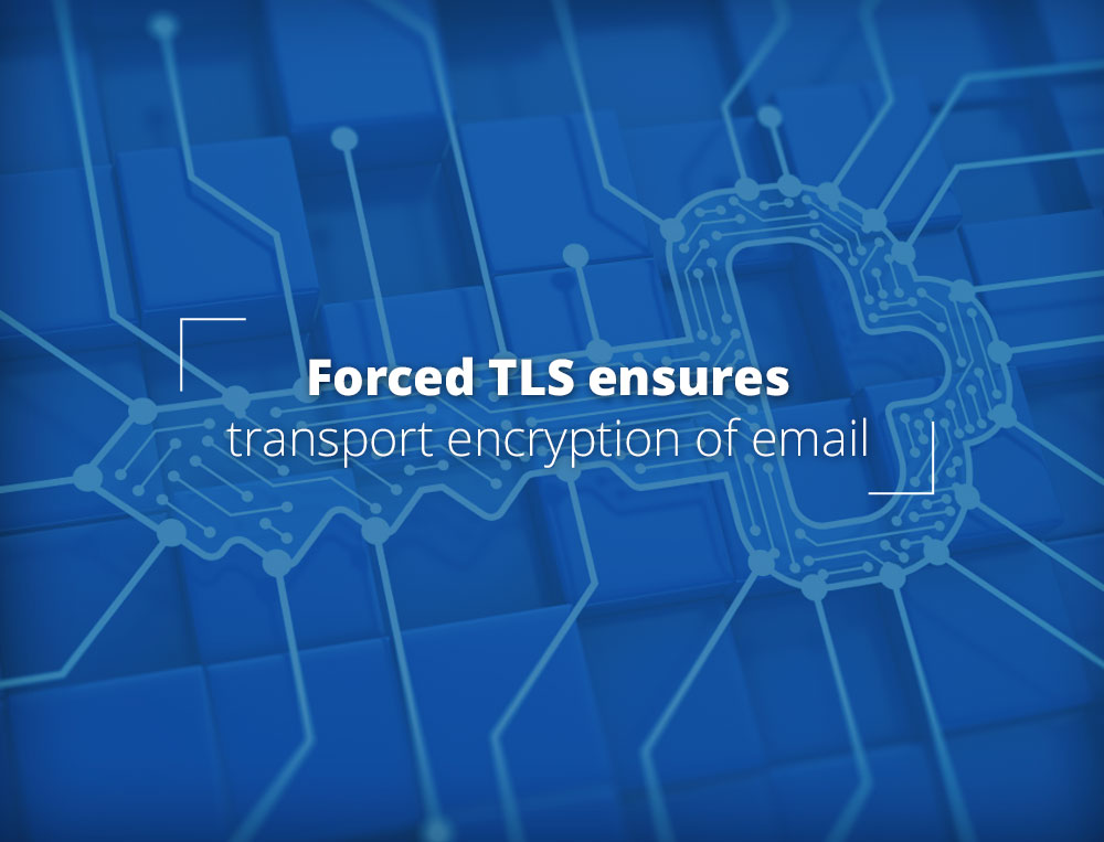 Forced TLS ensures transport encryption of email