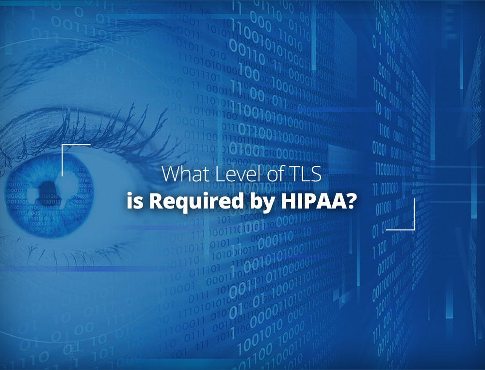 What level of TLS is required by HIPAA?