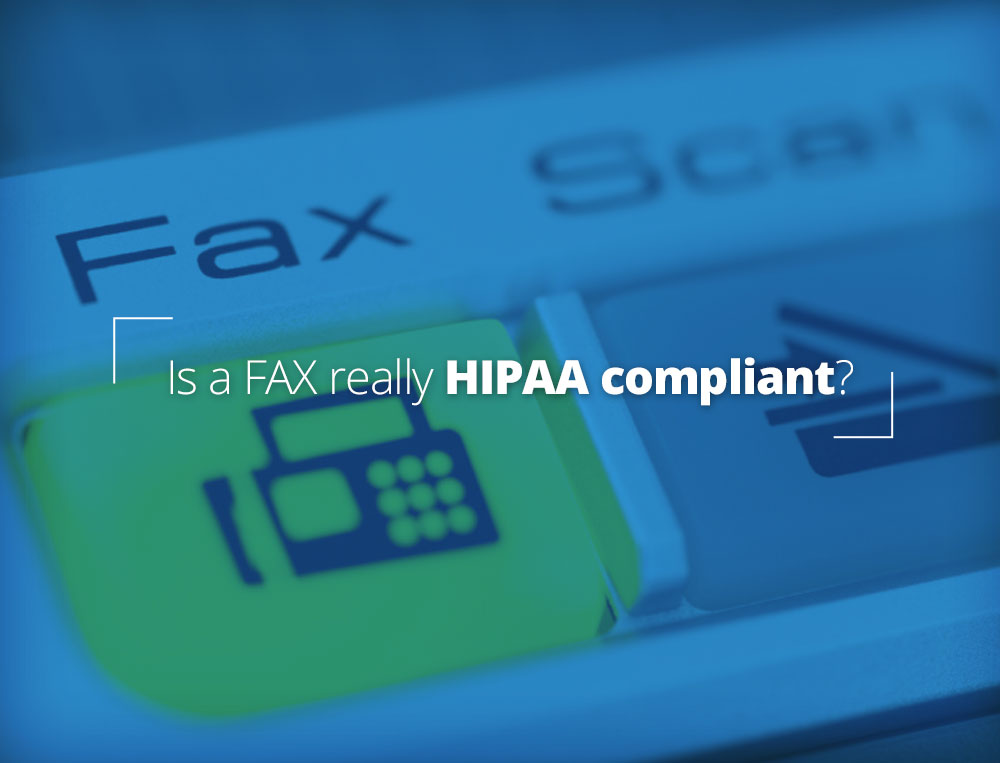IS a FAX really HIPAA compliant?