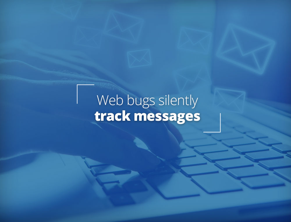 Web bugs silently track messages