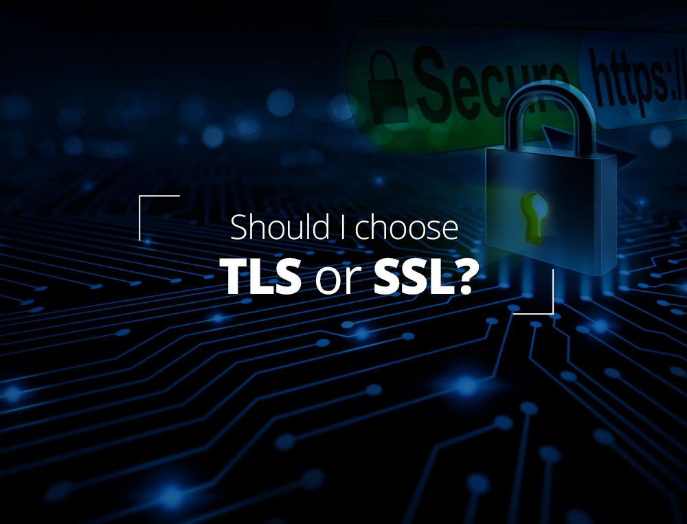 Should I choose TLS or SSL?