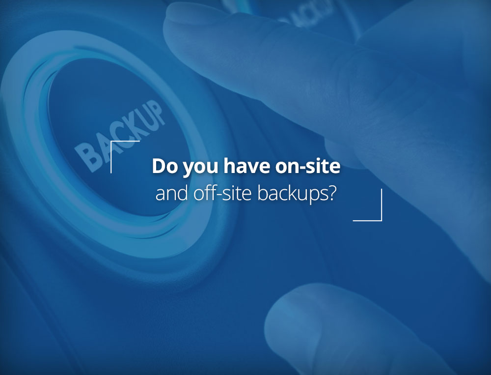 Do you have on-site and off-site backups?
