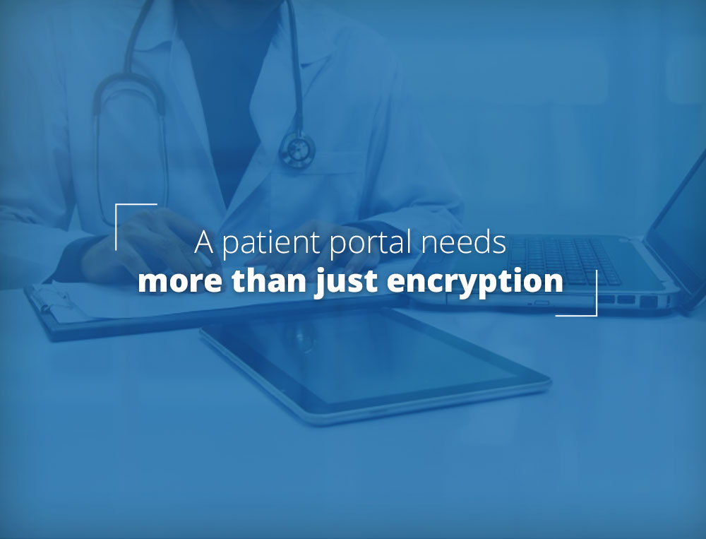 Patient portals need more than just encryption