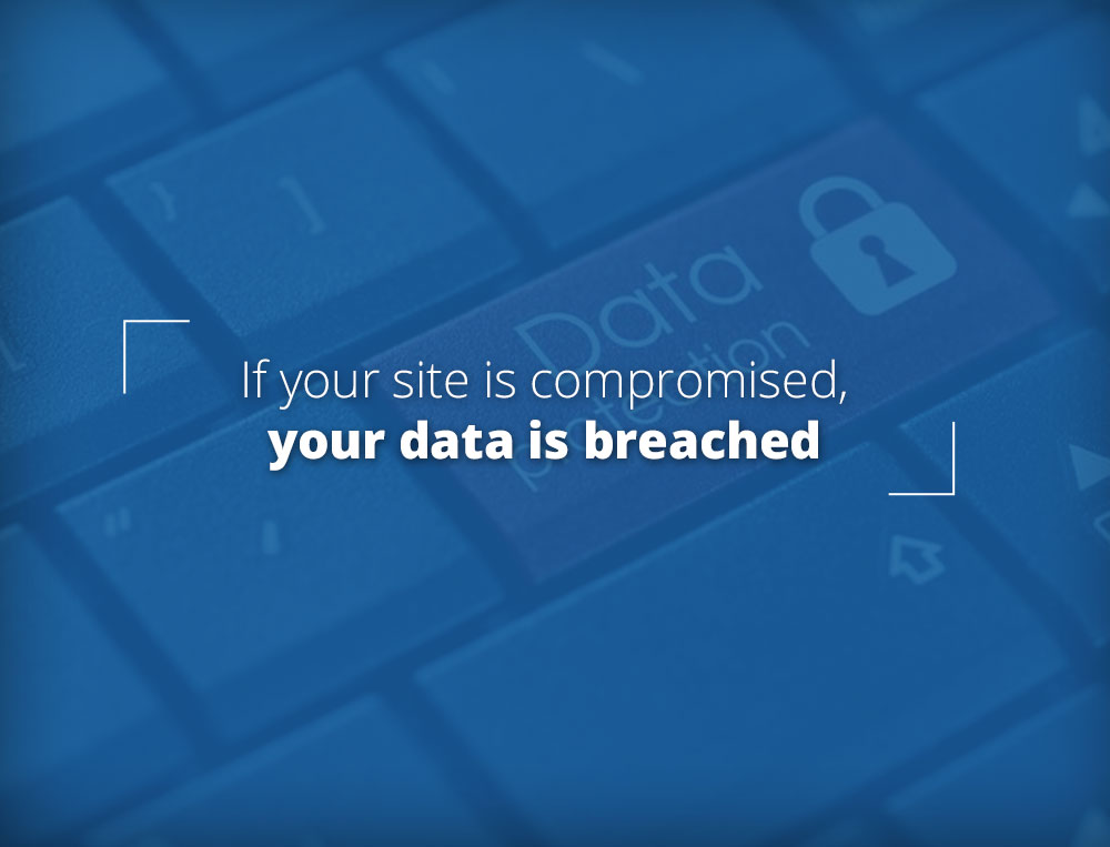 If you site is compromised, you data is breached