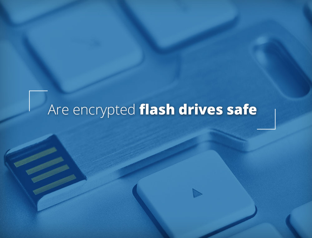 Are encrypted Flash Drives safe?