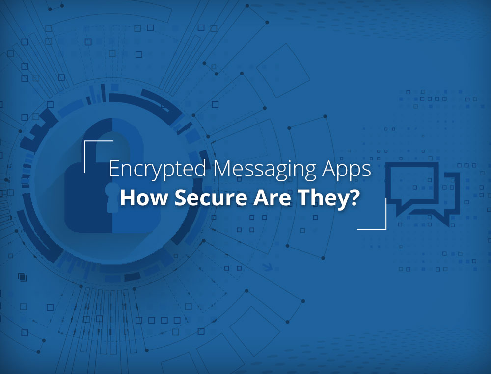 Encrypted Messaging Apps: How Secure Are They?