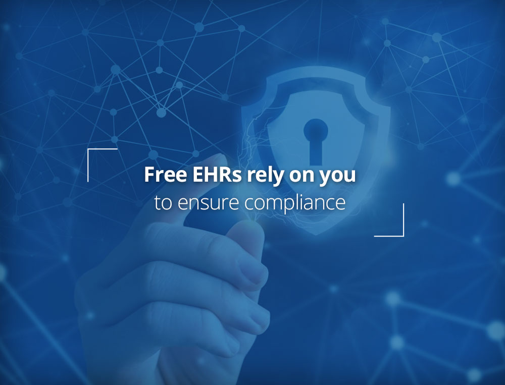Free EHRs rely on you to ensure compliance