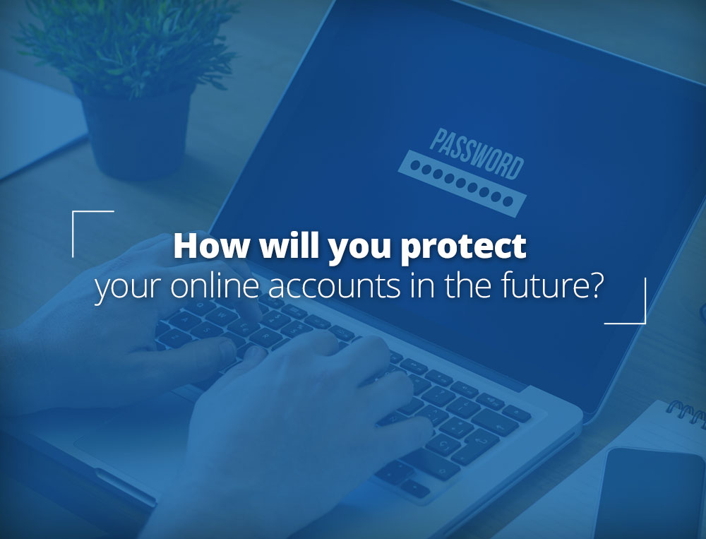 How will you protect your online accounts in the future?