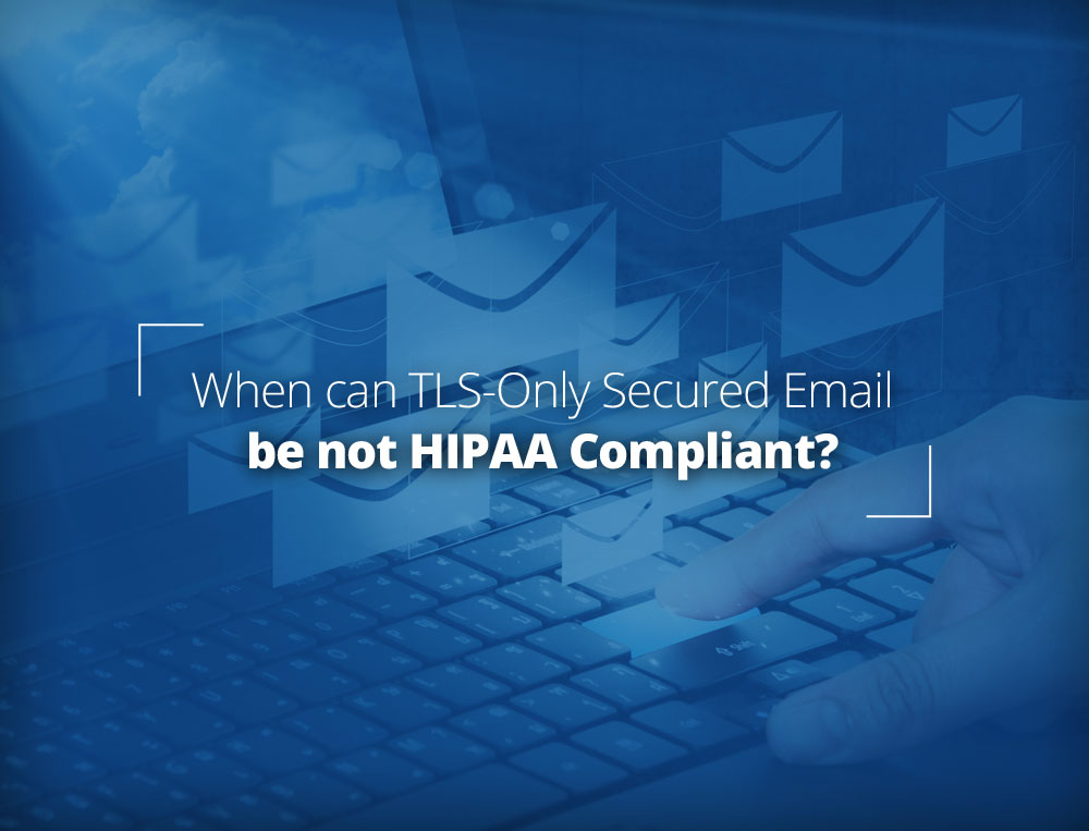 What is TLS email not HIPAA compliant?